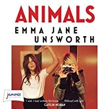 Animals (       UNABRIDGED) by Emma Jane Unsworth Narrated by Chloe Massey