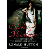 Blood and Mistletoe: The History of the Druids in Britainby Ronald Hutton