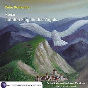 Reise auf den Flügeln des Vogels (Gute-Nacht-Meditationen für Kinder 3: Leichtigkeit) Hörbuch