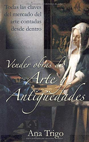 Vender obras de arte y antigüedades Todas las claves del mercado del arte contadas desde dentro  [Trigo, Ana] (Tapa Blanda)