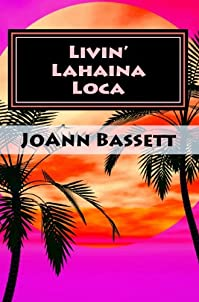 (FREE on 7/29) Livin' Lahaina Loca by JoAnn Bassett - http://eBooksHabit.com