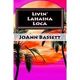 Livin' Lahaina Loca (Islands of Aloha Mystery Series Book 2) ~ JoAnn Bassett