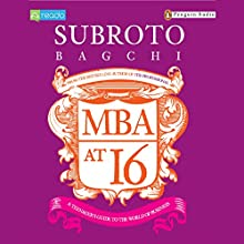 MBA at 16 (       UNABRIDGED) by Subroto Bagchi Narrated by Anindya Chakravorty