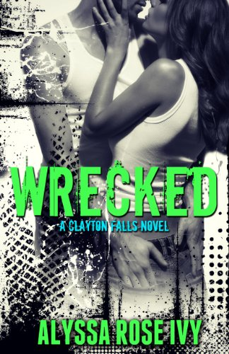 Wrecked (Clayton Falls) by Alyssa Rose Ivy