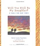Will You Still be My Daughter?: A Fable for Our Times (Fable for Our Times, 3)