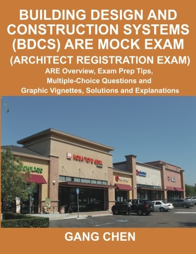 Building Design And Construction Systems (Bdcs) Are Mock Exam: Are Overview, Exam Prep Tips, Multiple-Choice Questions And Graphic Vignettes, Solutions And Explanations (Architect Registration Exam) front-703104