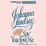 Say You Love Me (       UNABRIDGED) by Johanna Lindsey Narrated by Michael Page