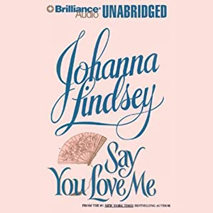 Say You Love Me | [Johanna Lindsey]