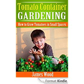 Tomato Container Gardening: How to Grow Tomatoes in Small Spaces (English Edition)