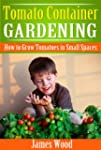 Tomato Container Gardening: How to Gr...