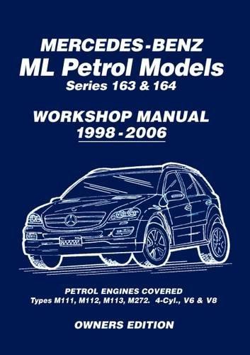 Mercedes-Benz ML Petrol Models Series 163 & 164 Workshop Manual 1998-2006: Workshop Manual (Owners Workshop Manual)