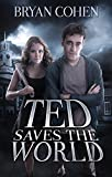 Ted Saves the World (Ted Saves the World Series Book 1)