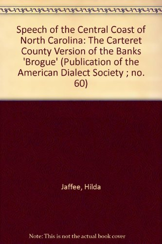 Speech of the Central Coast of North Carolina: The Carteret County Version of the Banks 'Brogue' (Publication of the American Dialect Society ; no. 60) PDF