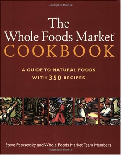 The Whole Foods Market Cookbook: A Guide ot Natural Foods with 350 Recipes