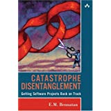 Catastrophe Disentanglement: Getting Software Projects Back on Track ~ E. M. Bennatan