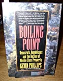 Boiling Point: Democrats, Republicans, and the Decline of Middle-Class Prosperity (0060975822) by Phillips, Kevin P.