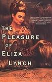 The Pleasure of Eliza Lynch: A Novel