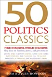 Tom Butler-Bowdon 50 Politics Classics: MIND CHANGING, WORLD CHANGING IDEAS on freedom, power and government from 50 landmark books