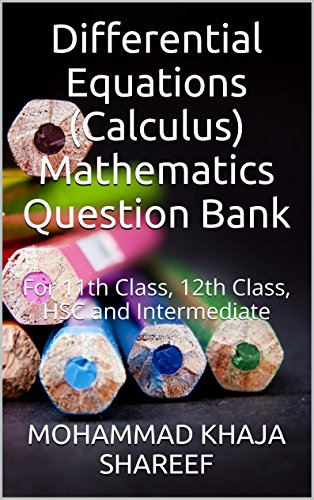 Differential Equations (Calculus) Mathematics Question Bank: For 11th Class, 12th Class, HSC and Intermediate