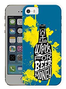 "Humor Gang Will Work For Beer Money Quote Printed Designer Mobile Back Cover For ""Apple Iphone SE"" (3D, Matte, Premium Quality Snap On Case)"