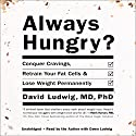 Always Hungry?: Conquer Cravings, Retrain Your Fat Cells, and Lose Weight Permanently Audiobook by David Ludwig Narrated by David Ludwig