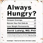 Always Hungry?: Conquer Cravings, Retrain Your Fat Cells, and Lose Weight Permanently | David Ludwig