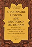 Shakespeare Lexicon and Quotation Dictionary: A Complete Dictionary of All the English Words, Phrases, and Constructions in the Works of the Poet (Volume 1 A-M