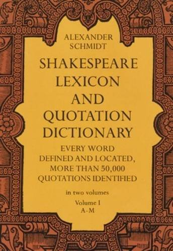 Shakespeare Lexicon and Quotation Dictionary: A Complete Dictionary of All the English...