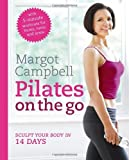 Pilates on the Go by Campbell, Margot (2012) Paperback