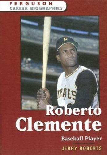 Roberto Clemente: Baseball Player (Ferguson Career Biographies)