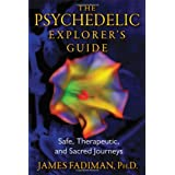 The Psychedelic Explorer's Guide: Safe, Therapeutic, and Sacred Journeys ~ James Fadiman