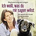 Ich weiß, was du mir sagen willst: Die Sprache der Hunde richtig verstehen Hörbuch von Stephanie Lang von Langen Gesprochen von: Katrin Fröhlich