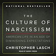The Culture of Narcissism: American Life in an Age of Diminishing Expectations | Livre audio Auteur(s) : Christopher Lasch Narrateur(s) : Barry Press