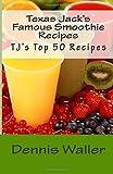 Dennis Waller Texas Jack's Famous Smoothie Recipes: TJ's Top 50 Recipes
