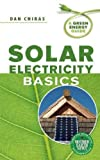 img - for Solar Electricity Basics: A Green Energy Guide [Paperback] [2010] (Author) Dan Chiras book / textbook / text book