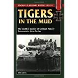 Tigers in the Mud: The Combat Career of German Panzer Commander Otto Carius (Stackpole Military History Series) ~ Otto Carius