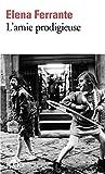 amie prodigieuse (L') : roman | Ferrante, Elena. Auteur