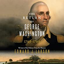 The Return of George Washington: 1783-1789 Audiobook by Edward Larson Narrated by Mark Bramhall