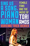 Adrienne Trier-Bieniek Sing Us a Song, Piano Woman: Female Fans and the Music of Tori Amos