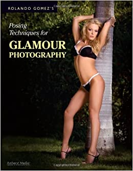 Rolando Gomez's Posing Techniques for Glamour Photography Paperback