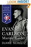 Evans Carlson, Marine Raider: The Man Who Commanded America's First Special Forces