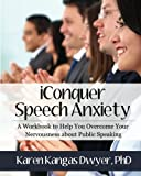 iConquer Speech Anxiety: A Workbook to Help You Overcome Your Nervousness about Public Speaking