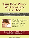 img - for The Boy Who Was Raised as a Dog: And Other Stories from a Child Psychiatrist's Notebook: What Traumatized Children Can Teach Us about Loss, Love, and Healing book / textbook / text book