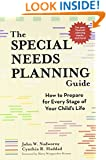 The Special Needs Planning Guide: How to Prepare for Every Stage of Your Child's Life