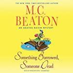 Something Borrowed, Someone Dead: An Agatha Raisin Mystery, Book 24 (       UNABRIDGED) by M. C. Beaton Narrated by Penelope Keith
