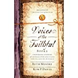Voices of the Faithful - Book 2: Inspiring Stories of Courage from Christians Serving Around the World ~ Beth Moore