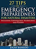 27 Tips on Emergency Preparedness for Natural Disasters: Including Earthquakes, Hurricanes, and Floods