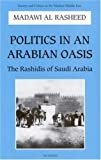 img - for Politics in An Arabian Oasis: The Rashidis of Saudi Arabia book / textbook / text book