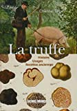 La truffe : Histoire, Usages, Recettes anciennes