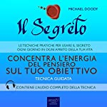 Il Segreto. Concentra l'energia del pensiero sul tuo obiettivo [The Secret. It Focuses the Energy of Thought on Your Goal]: Tecnica guidata [Guided Skill] | Michael Doody
